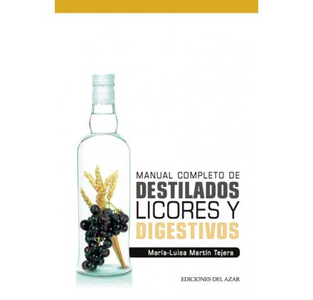MANUAL COMPLETO DE DESTILADOS, LICORES Y DIGESTIVOS