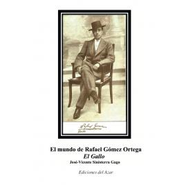 """EL MUNDO DE RAFAEL GOMEZ ORTEGA """"EL GALLO"""""""